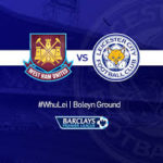 West Ham United v Leicester City Preview